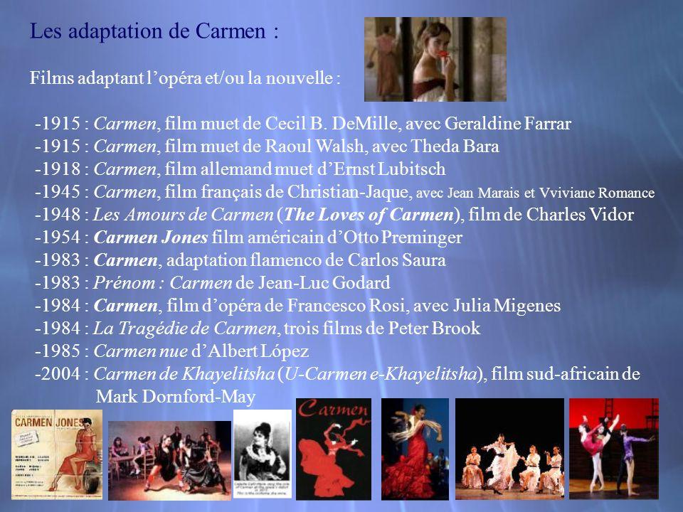 Les adaptation de Carmen : Films adaptant lopéra et/ou la nouvelle : -1915 : Carmen, film muet de Cecil B. DeMille, avec Geraldine Farrar -1915 : Carm