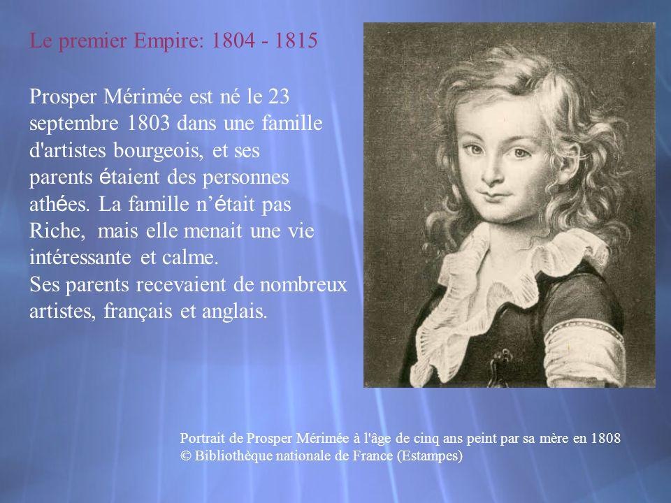 Prosper Mérimée est né le 23 septembre 1803 dans une famille d'artistes bourgeois, et ses parents é taient des personnes ath é es. La famille n é tait
