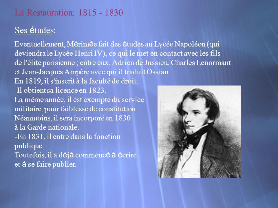 La Restauration: 1815 - 1830 Ses é tudes: Eventuellement, M é rim é e fait des é tudes au Lycée Napoléon (qui deviendra le Lycée Henri IV), ce qui le