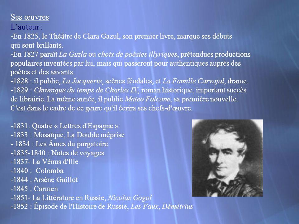 Ses œuvres Lauteur : -En 1825, le Théâtre de Clara Gazul, son premier livre, marque ses débuts qui sont brillants. -En 1827 paraît La Guzla ou choix d