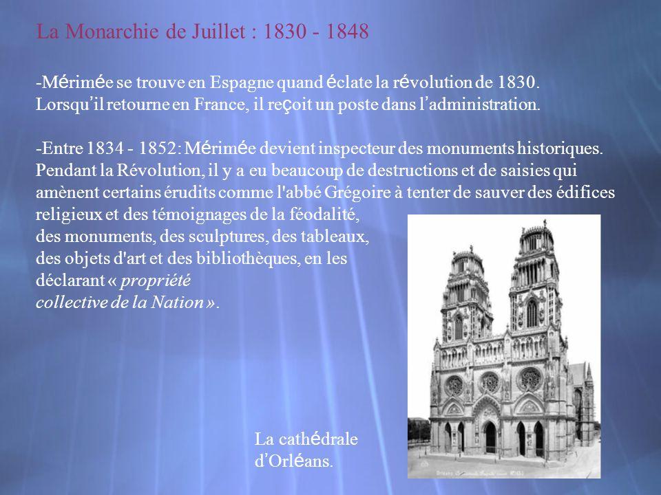 La Monarchie de Juillet : 1830 - 1848 -M é rim é e se trouve en Espagne quand é clate la r é volution de 1830. Lorsqu il retourne en France, il re ç o