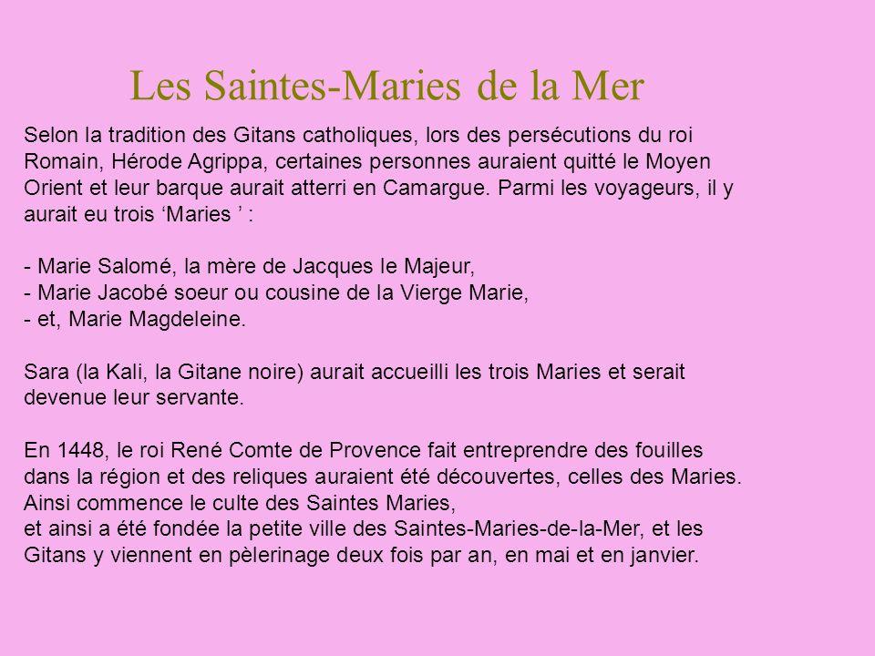 Les Saintes-Maries de la Mer Selon la tradition des Gitans catholiques, lors des persécutions du roi Romain, Hérode Agrippa, certaines personnes aurai