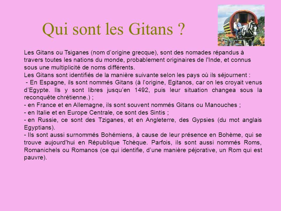 Les Gitans ou Tsiganes (nom dorigine grecque), sont des nomades répandus à travers toutes les nations du monde, probablement originaires de l'Inde, et
