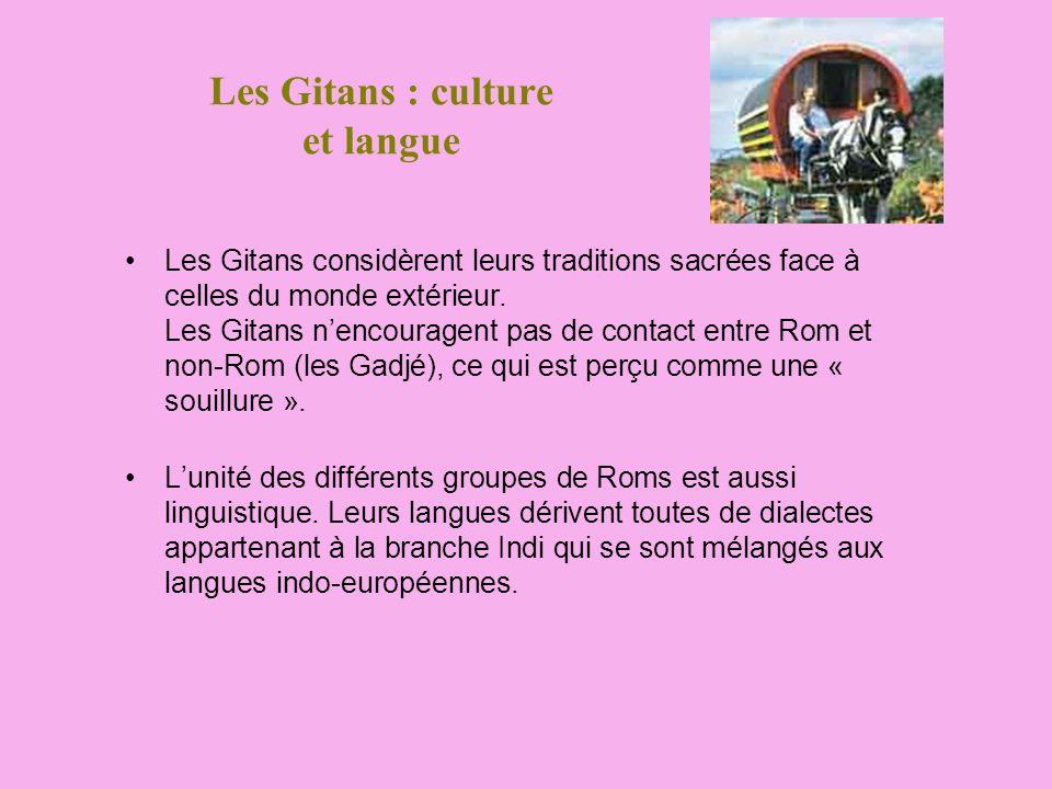Les Gitans : culture et langue Les Gitans considèrent leurs traditions sacrées face à celles du monde extérieur. Les Gitans nencouragent pas de contac