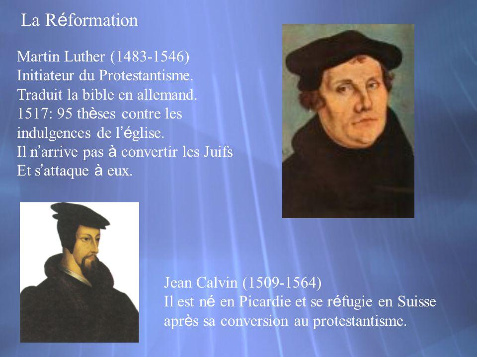 Martin Luther (1483-1546) Initiateur du Protestantisme. Traduit la bible en allemand. 1517: 95 th è ses contre les indulgences de l é glise. Il n arri