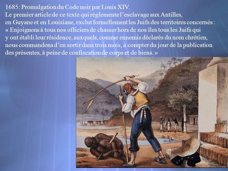 1685: Promulgation du Code noir par Louis XIV. Le premier article de ce texte qui réglemente lesclavage aux Antilles, en Guyane et en Louisiane, exclu