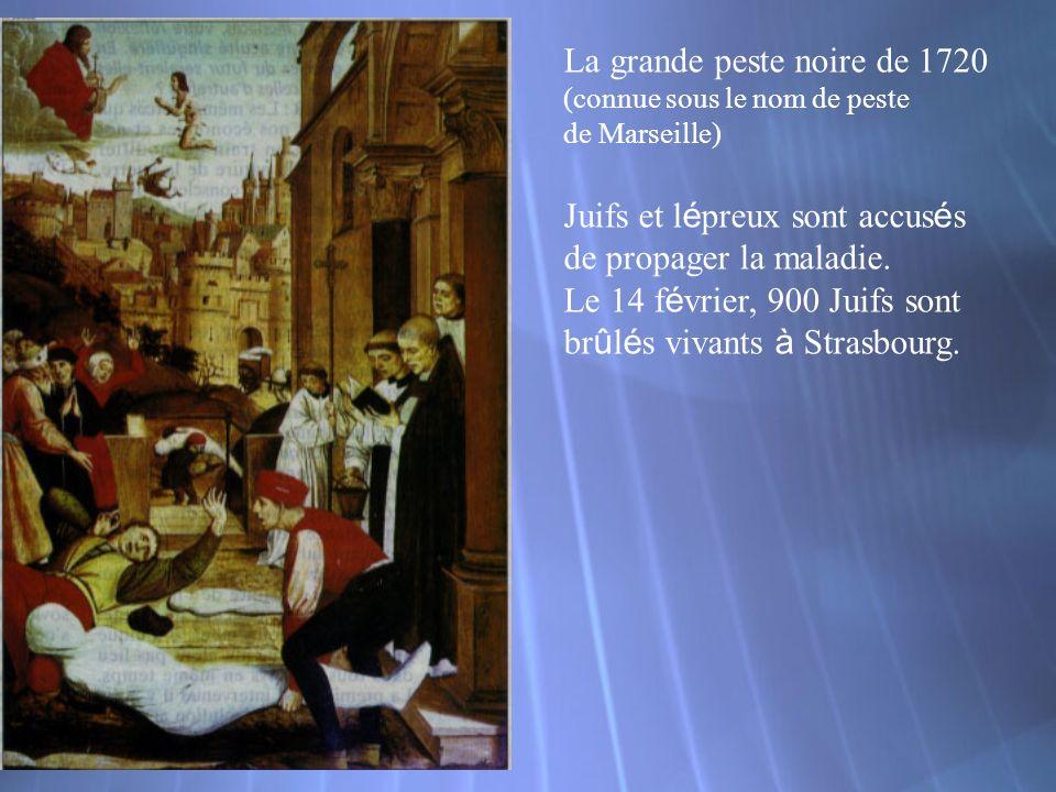 La grande peste noire de 1720 (connue sous le nom de peste de Marseille) Juifs et l é preux sont accus é s de propager la maladie. Le 14 f é vrier, 90