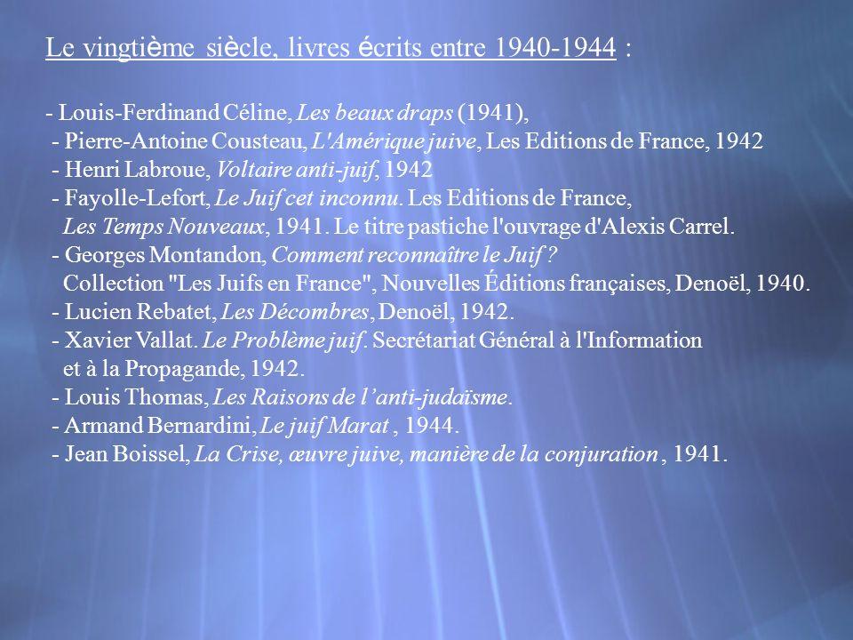 Le vingti è me si è cle, livres é crits entre 1940-1944 : - Louis-Ferdinand Céline, Les beaux draps (1941), - Pierre-Antoine Cousteau, L'Amérique juiv