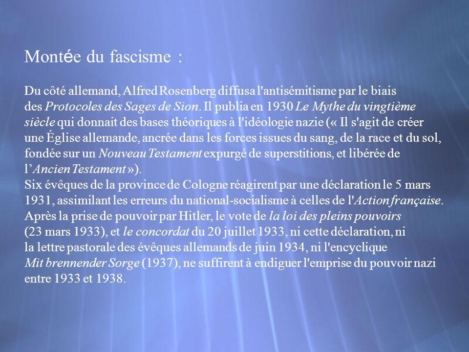 Mont é e du fascisme : Du côté allemand, Alfred Rosenberg diffusa l'antisémitisme par le biais des Protocoles des Sages de Sion. Il publia en 1930 Le