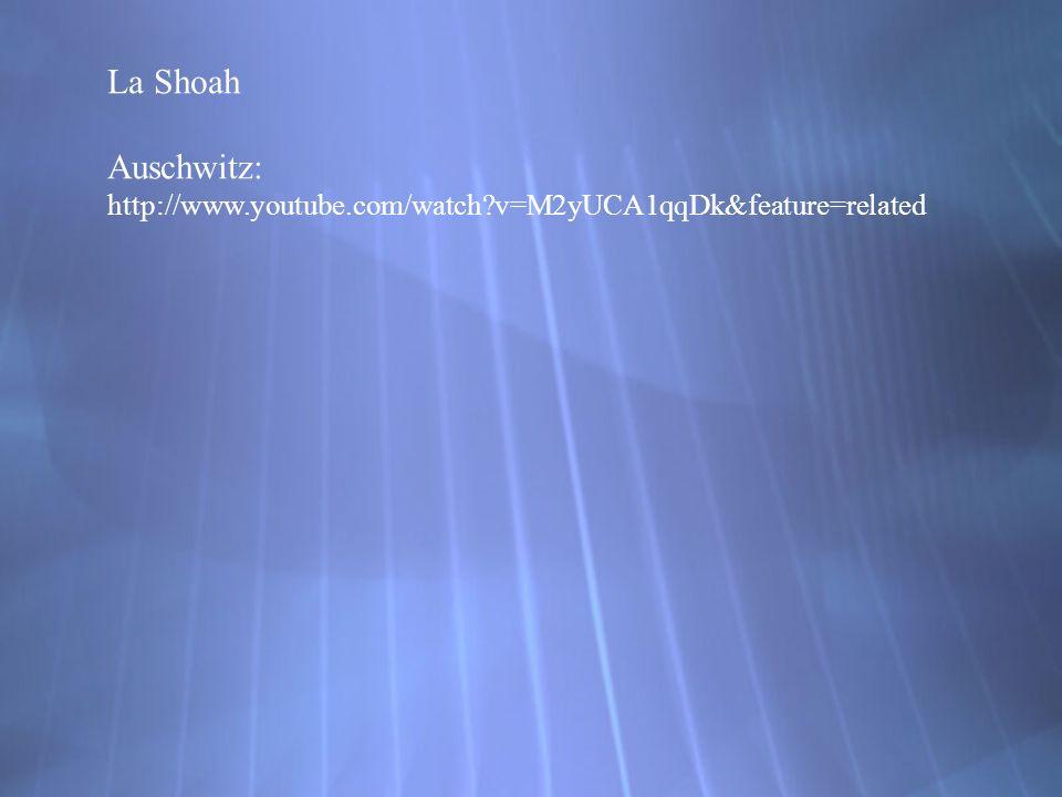 La Shoah Auschwitz: http://www.youtube.com/watch?v=M2yUCA1qqDk&feature=related