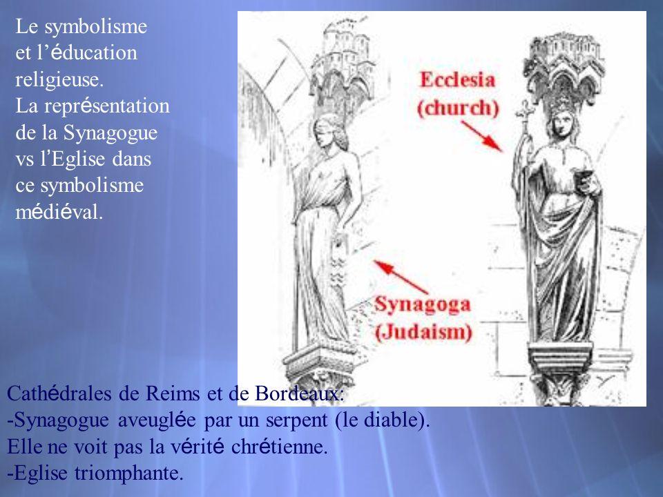 Cath é drales de Reims et de Bordeaux: -Synagogue aveugl é e par un serpent (le diable). Elle ne voit pas la v é rit é chr é tienne. -Eglise triomphan