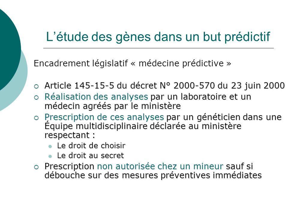 Létude des gènes dans un but prédictif Encadrement législatif « médecine prédictive » Article 145-15-5 du décret N° 2000-570 du 23 juin 2000 Article 1