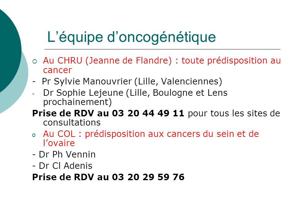 Léquipe doncogénétique Au CHRU (Jeanne de Flandre) : toute prédisposition au cancer - Pr Sylvie Manouvrier (Lille, Valenciennes) - Dr Sophie Lejeune (