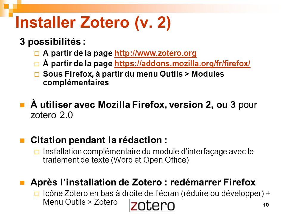 10 Installer Zotero (v. 2) 3 possibilités : A partir de la page http://www.zotero.orghttp://www.zotero.org À partir de la page https://addons.mozilla.