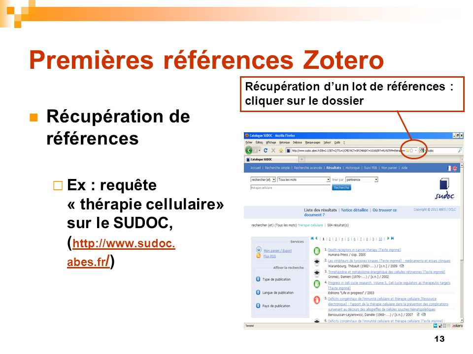 13 Premières références Zotero Récupération de références Ex : requête « thérapie cellulaire» sur le SUDOC, ( http://www.sudoc. abes.fr /) http://www.