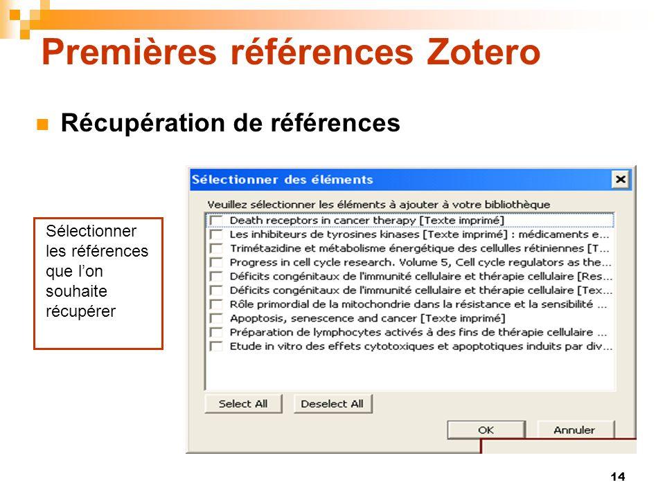 14 Premières références Zotero Récupération de références Sélectionner les références que lon souhaite récupérer