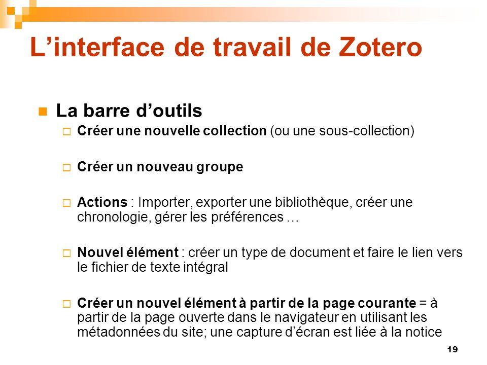 19 Linterface de travail de Zotero La barre doutils Créer une nouvelle collection (ou une sous-collection) Créer un nouveau groupe Actions : Importer,