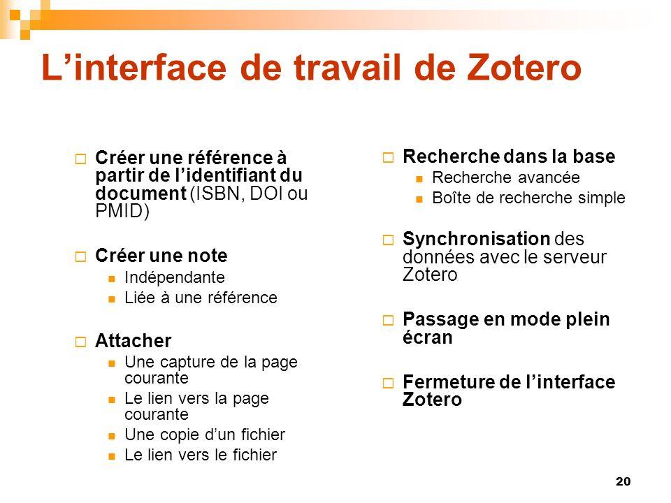 20 Linterface de travail de Zotero Créer une référence à partir de lidentifiant du document (ISBN, DOI ou PMID) Créer une note Indépendante Liée à une