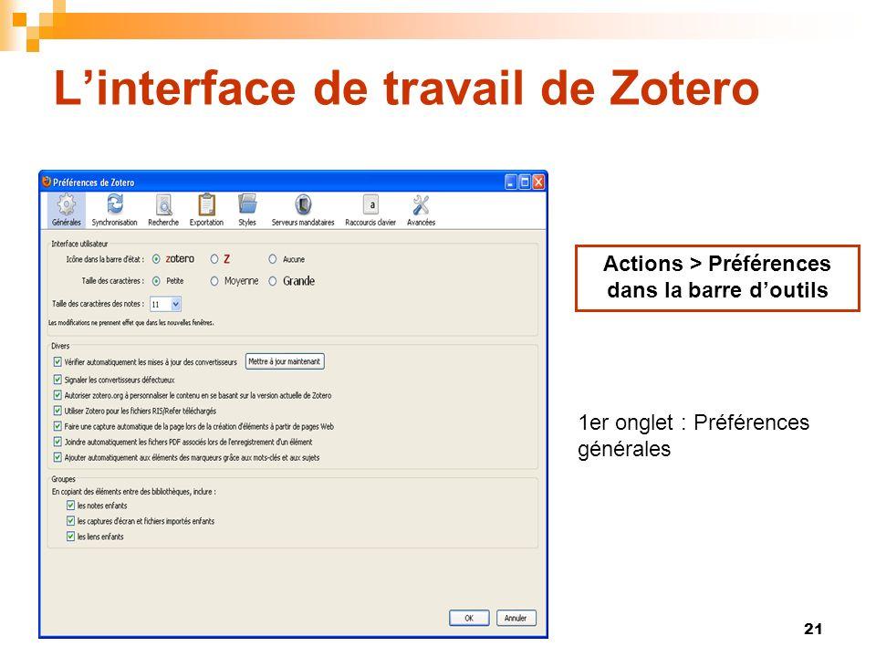 21 Linterface de travail de Zotero Actions > Préférences dans la barre doutils 1er onglet : Préférences générales