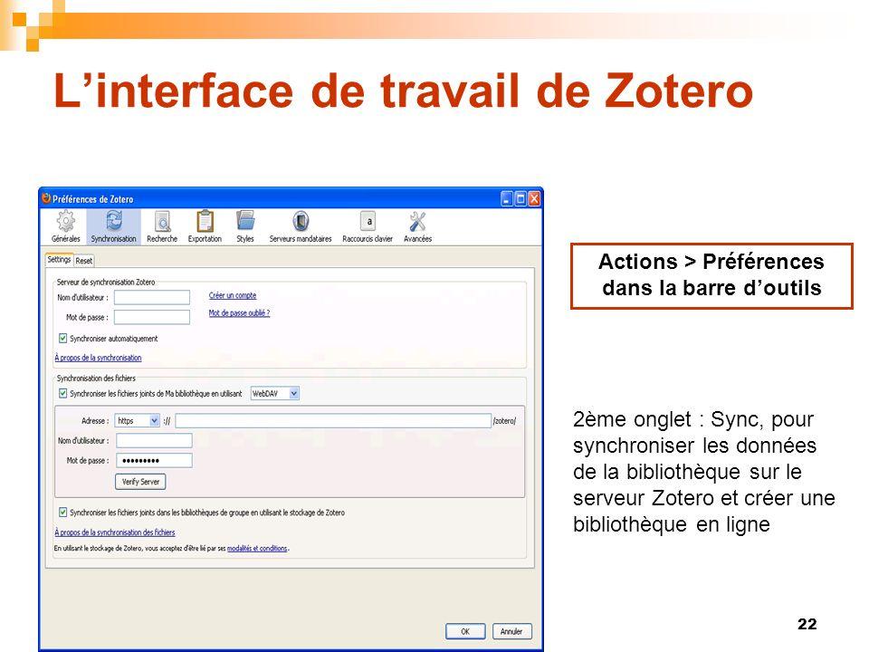 22 Linterface de travail de Zotero Actions > Préférences dans la barre doutils 2ème onglet : Sync, pour synchroniser les données de la bibliothèque su