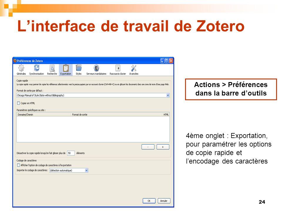 24 Linterface de travail de Zotero Actions > Préférences dans la barre doutils 4ème onglet : Exportation, pour paramétrer les options de copie rapide