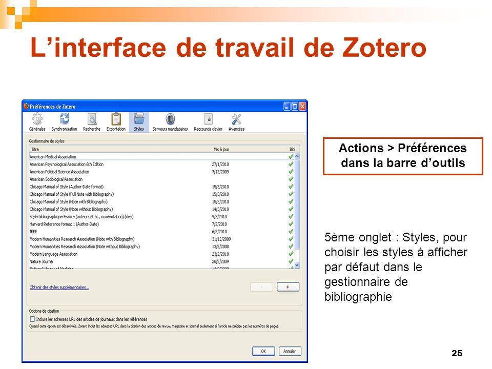 25 Linterface de travail de Zotero Actions > Préférences dans la barre doutils 5ème onglet : Styles, pour choisir les styles à afficher par défaut dan