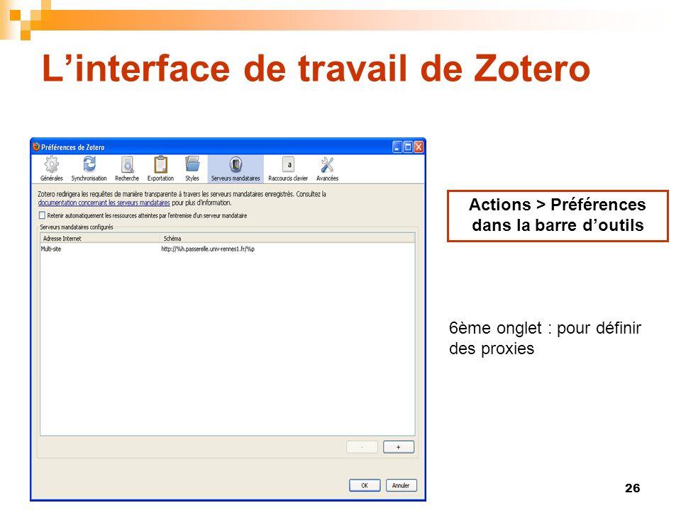 26 Linterface de travail de Zotero Actions > Préférences dans la barre doutils 6ème onglet : pour définir des proxies