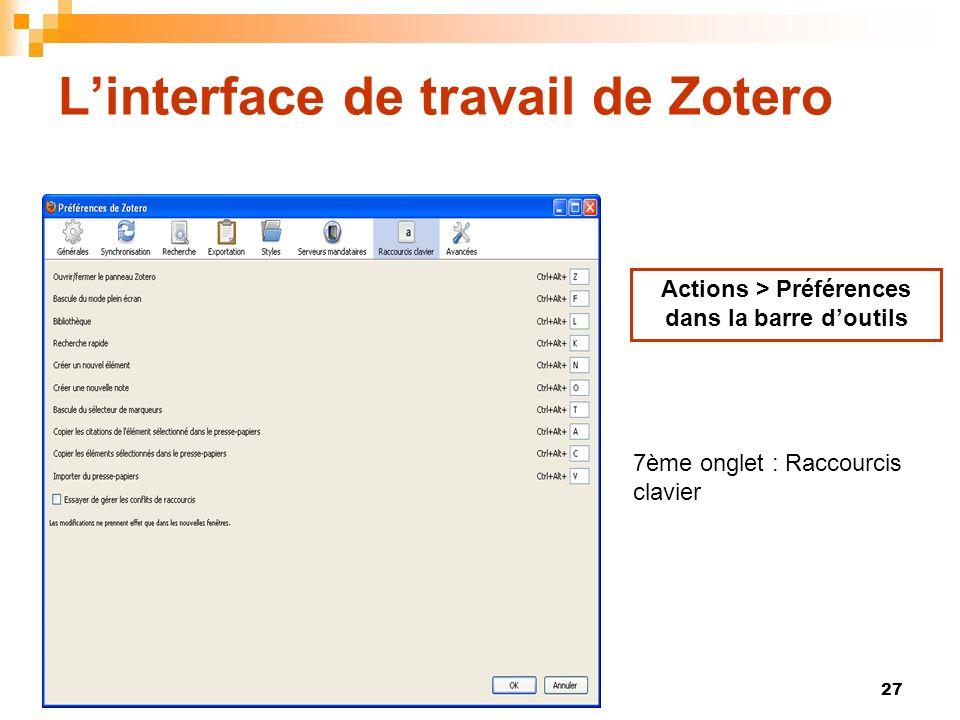 27 Linterface de travail de Zotero Actions > Préférences dans la barre doutils 7ème onglet : Raccourcis clavier