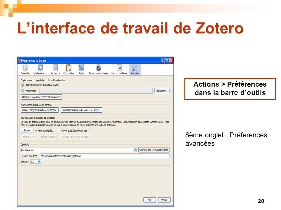 28 Linterface de travail de Zotero Actions > Préférences dans la barre doutils 8ème onglet : Préférences avancées