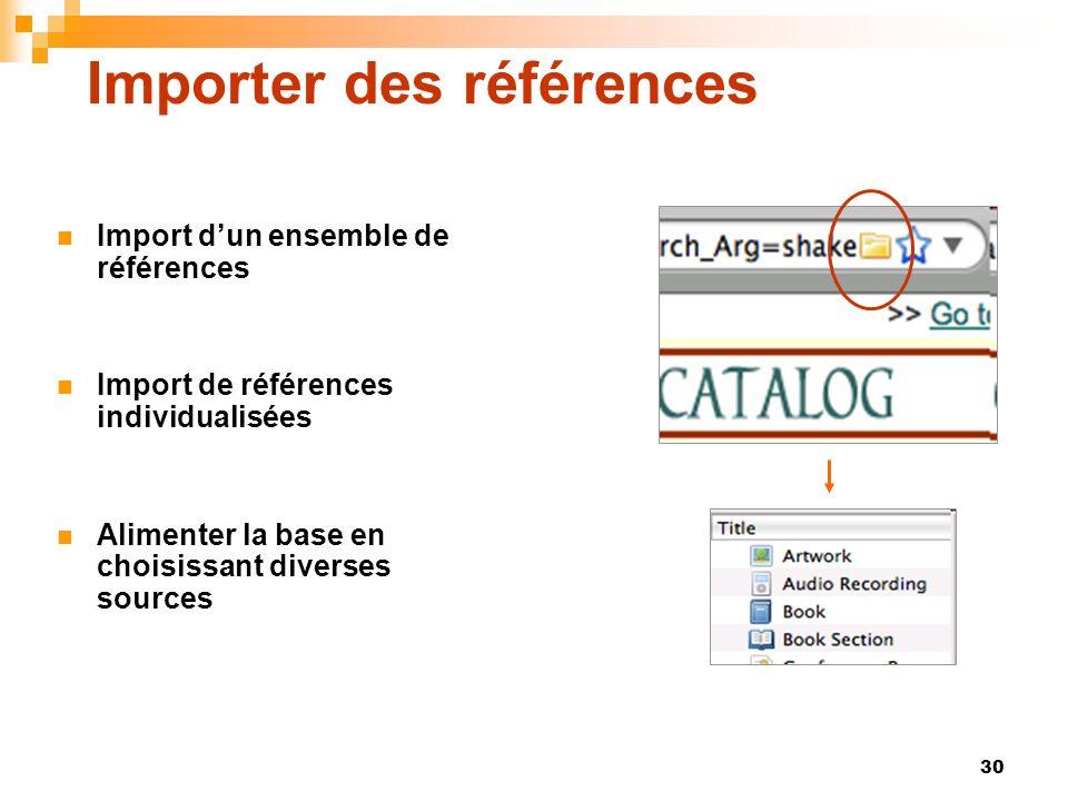 30 Importer des références Import dun ensemble de références Import de références individualisées Alimenter la base en choisissant diverses sources