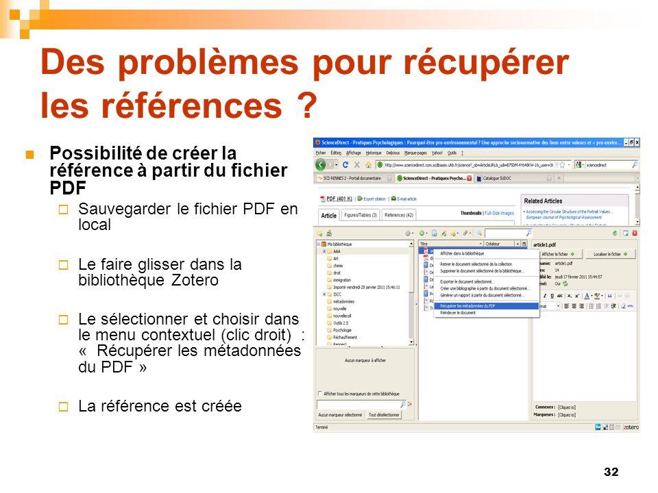 32 Des problèmes pour récupérer les références ? Possibilité de créer la référence à partir du fichier PDF Sauvegarder le fichier PDF en local Le fair
