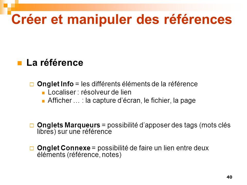 40 Créer et manipuler des références La référence Onglet Info = les différents éléments de la référence Localiser : résolveur de lien Afficher … : la