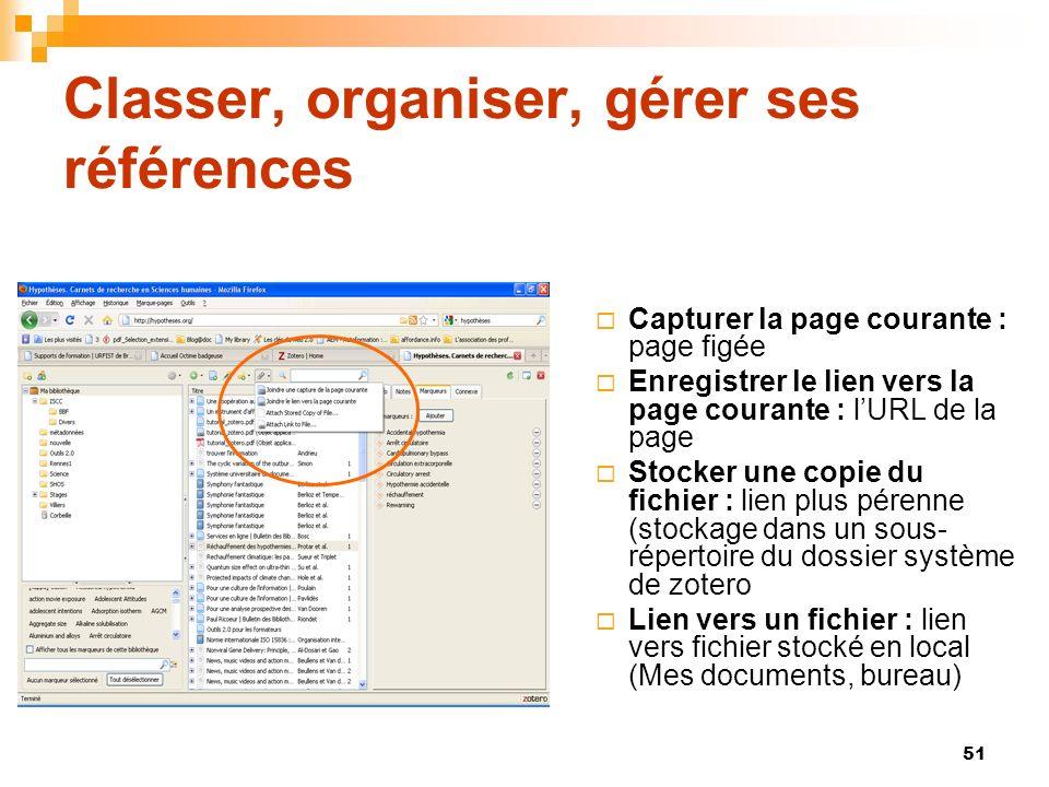 51 Classer, organiser, gérer ses références Capturer la page courante : page figée Enregistrer le lien vers la page courante : lURL de la page Stocker