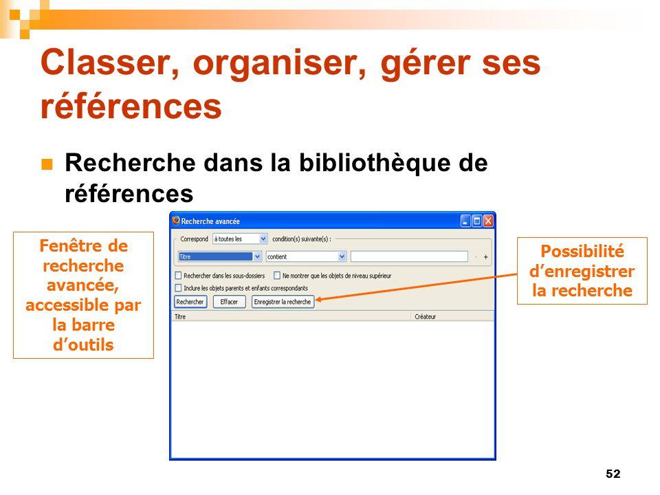 52 Classer, organiser, gérer ses références Recherche dans la bibliothèque de références Fenêtre de recherche avancée, accessible par la barre doutils