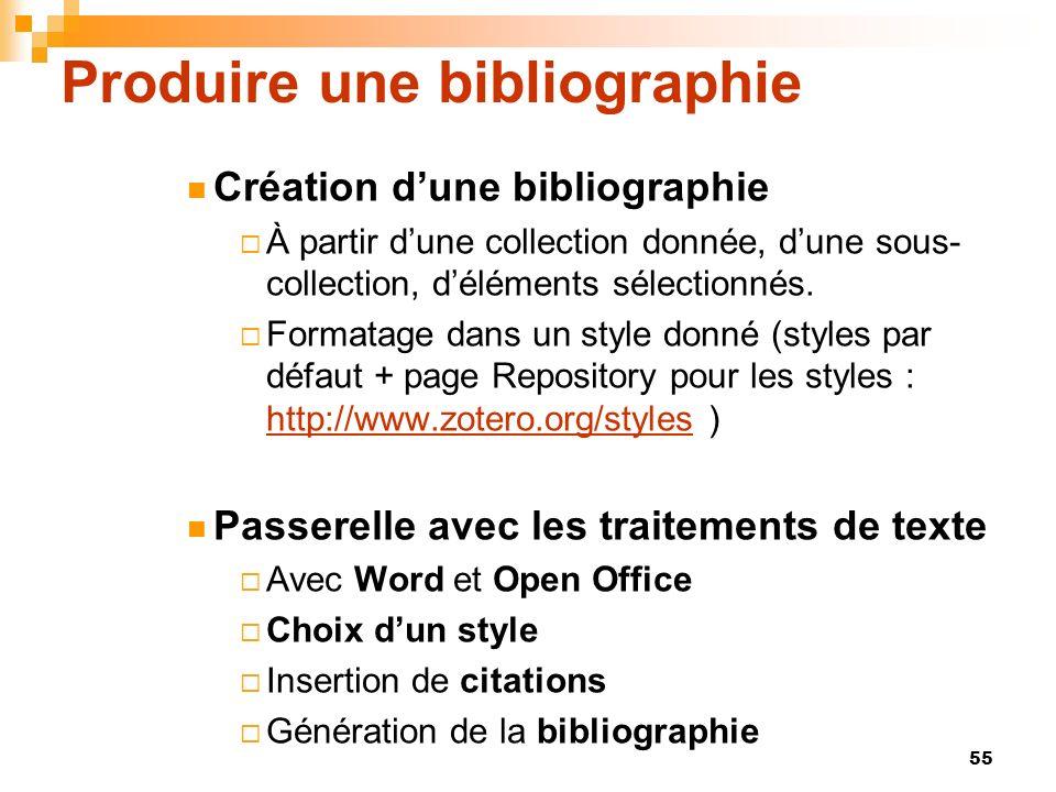 55 Produire une bibliographie Création dune bibliographie À partir dune collection donnée, dune sous- collection, déléments sélectionnés. Formatage da
