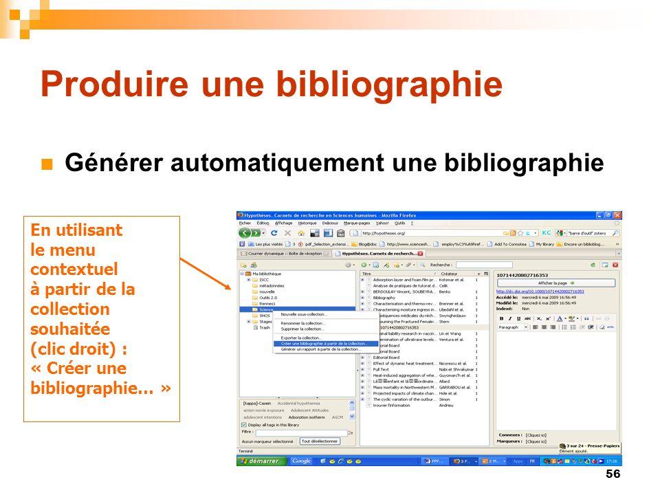 56 Produire une bibliographie Générer automatiquement une bibliographie En utilisant le menu contextuel à partir de la collection souhaitée (clic droi
