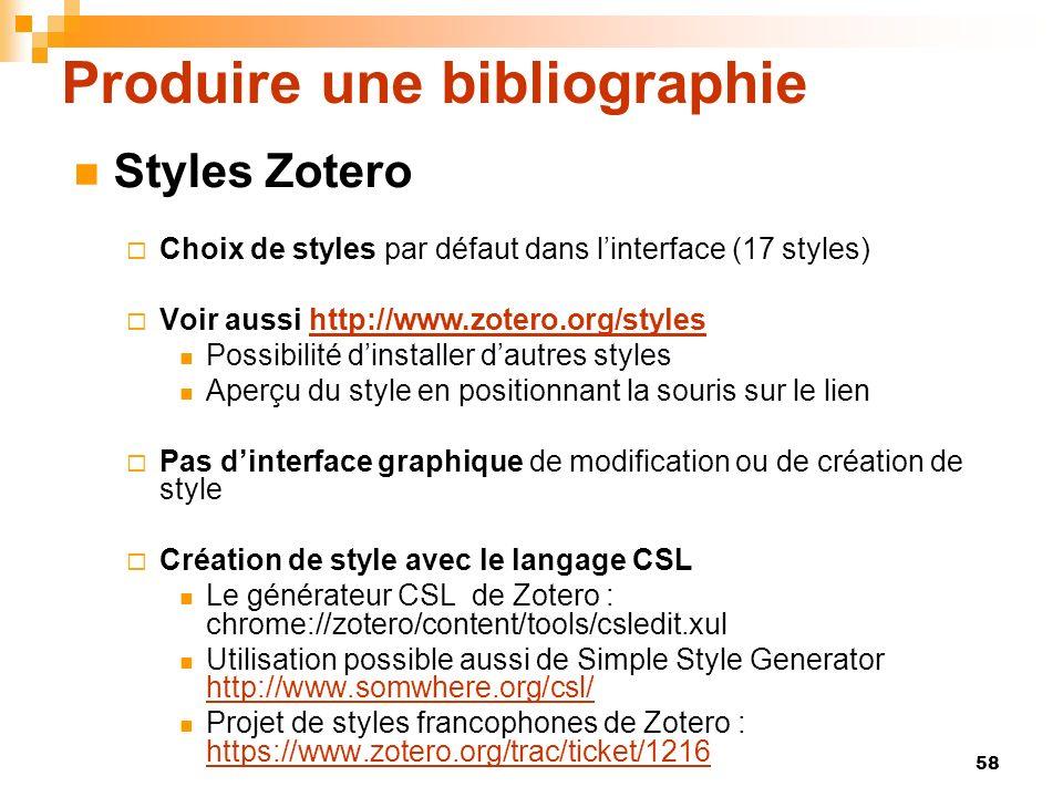 58 Produire une bibliographie Styles Zotero Choix de styles par défaut dans linterface (17 styles) Voir aussi http://www.zotero.org/styleshttp://www.z