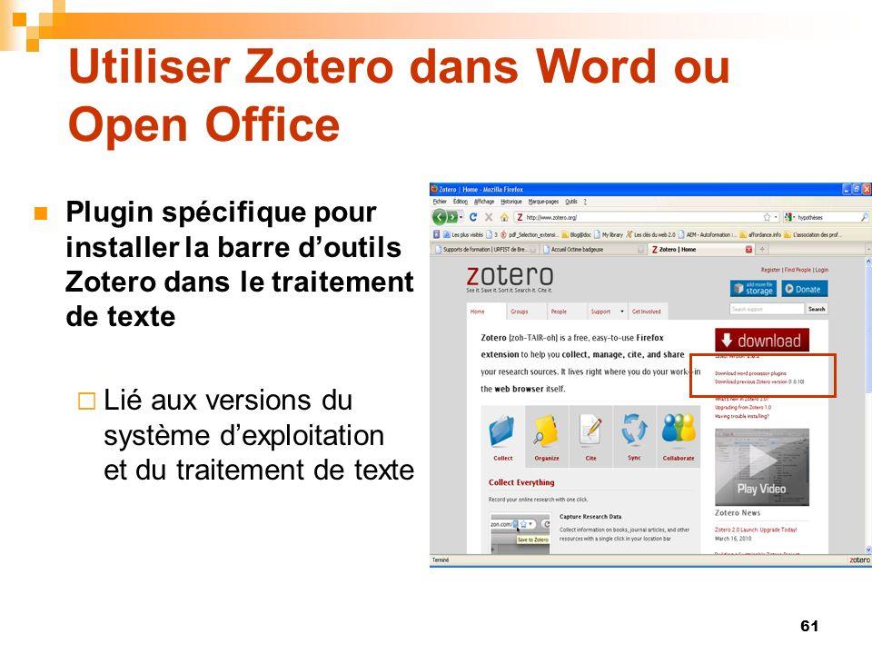 61 Utiliser Zotero dans Word ou Open Office Plugin spécifique pour installer la barre doutils Zotero dans le traitement de texte Lié aux versions du s