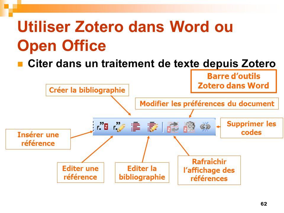 62 Utiliser Zotero dans Word ou Open Office Citer dans un traitement de texte depuis Zotero Barre doutils Zotero dans Word Editer une référence Insére