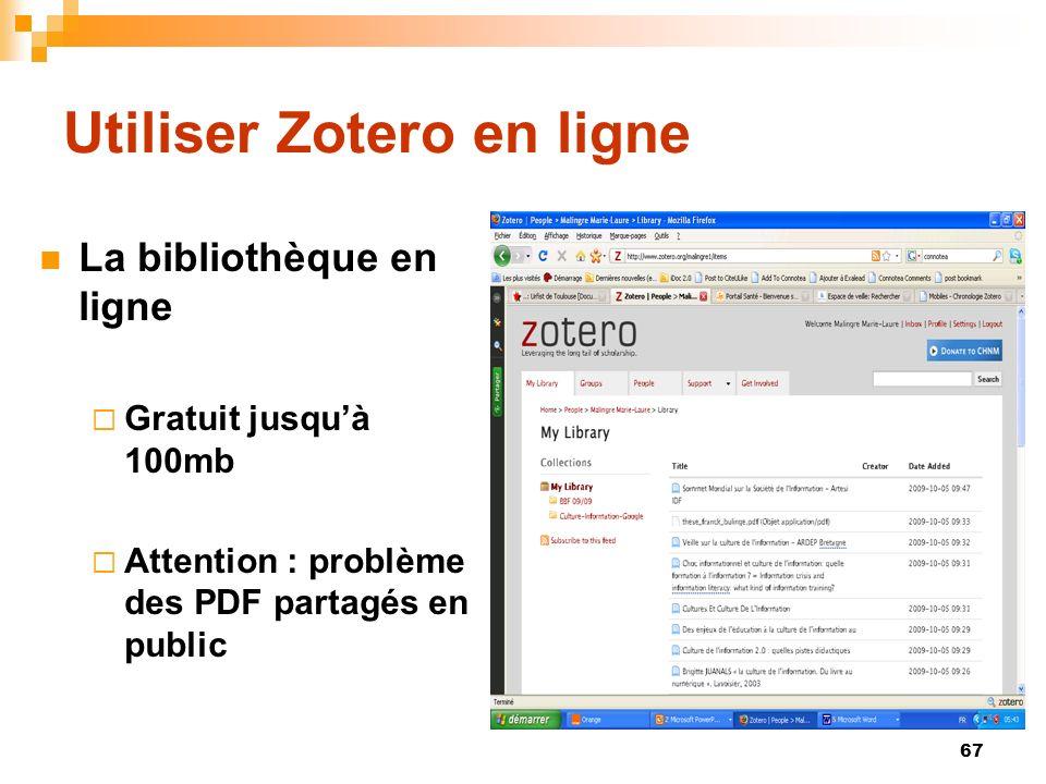 67 Utiliser Zotero en ligne La bibliothèque en ligne Gratuit jusquà 100mb Attention : problème des PDF partagés en public
