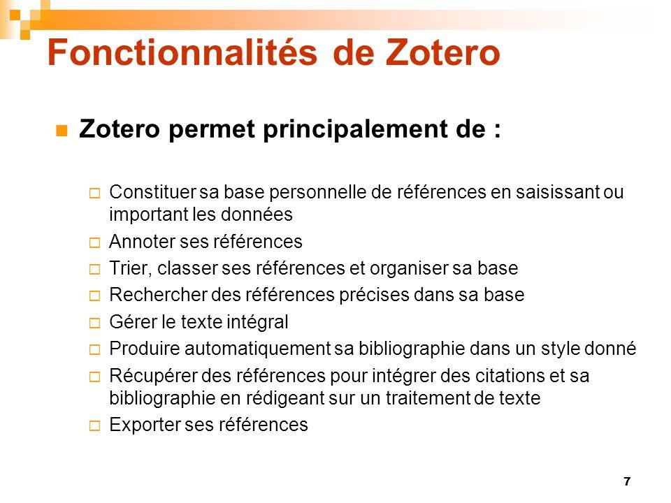 7 Fonctionnalités de Zotero Zotero permet principalement de : Constituer sa base personnelle de références en saisissant ou important les données Anno