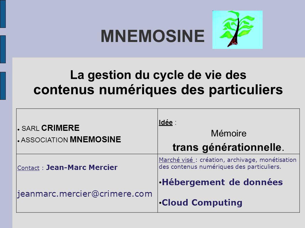 MNEMOSINE La gestion du cycle de vie des contenus numériques des particuliers SARL CRIMERE ASSOCIATION MNEMOSINE Idée : Mémoire trans générationnelle.