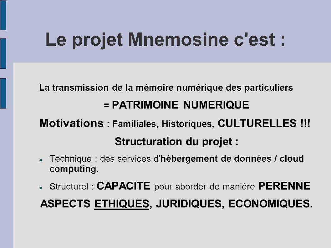 Le projet Mnemosine c est : La transmission de la mémoire numérique des particuliers = PATRIMOINE NUMERIQUE Motivations : Familiales, Historiques, CULTURELLES !!.