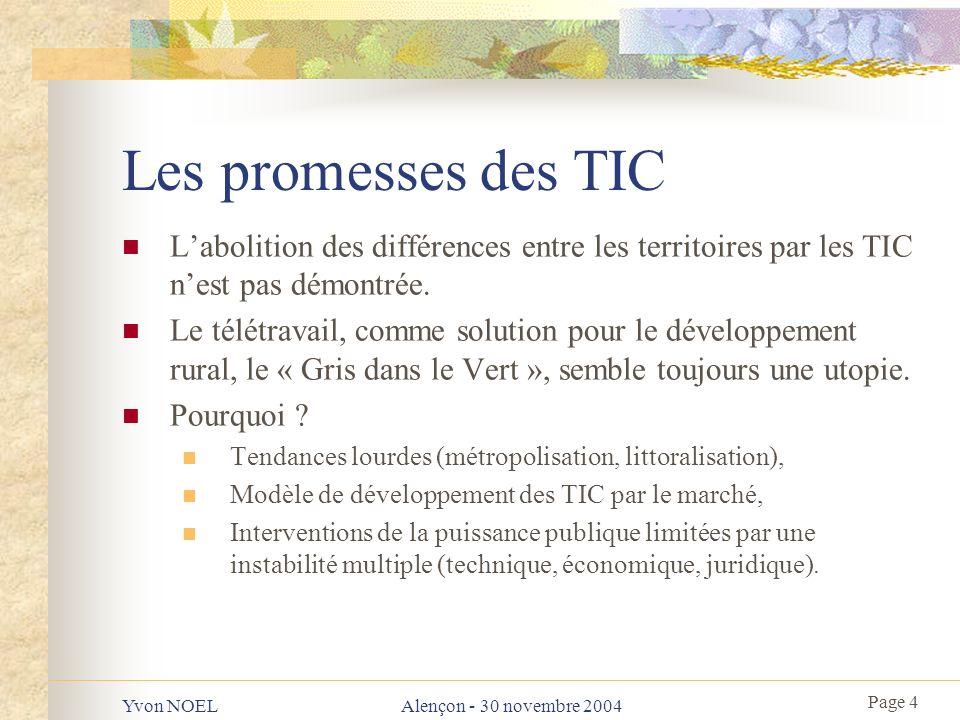 Page 4 Yvon NOELAlençon - 30 novembre 2004 Les promesses des TIC Labolition des différences entre les territoires par les TIC nest pas démontrée.