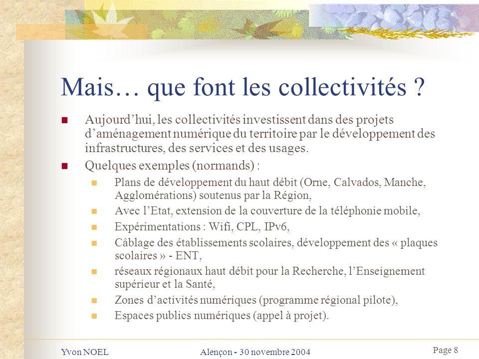 Page 9 Yvon NOELAlençon - 30 novembre 2004 Conclusion Lintervention de la Collectivité prend du sens au travers dune analyse globale permettant dagir localement, de façon volontariste : À léchelle de son territoire, Dans ses missions et compétences, Par des actions « accélérateur dusages »