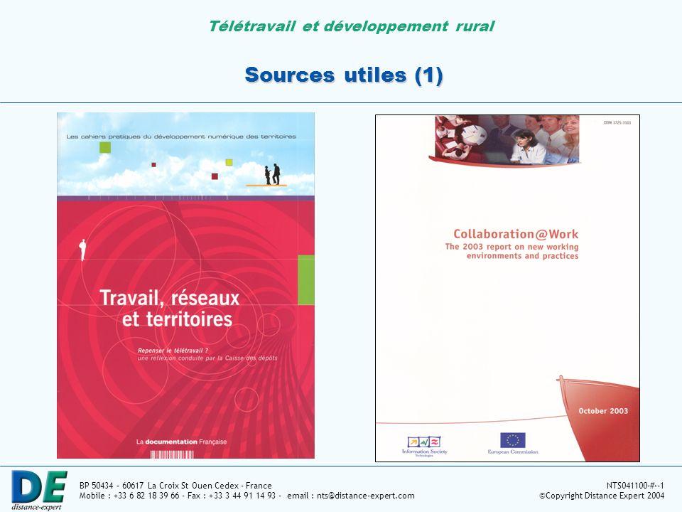 Télétravail et développement rural BP 50434 – 60617 La Croix St Ouen Cedex - France Mobile : +33 6 82 18 39 66 - Fax : +33 3 44 91 14 93 - email : nts@distance-expert.com NTS04110012-1 ©Copyright Distance Expert 2004 Sources utiles (1)
