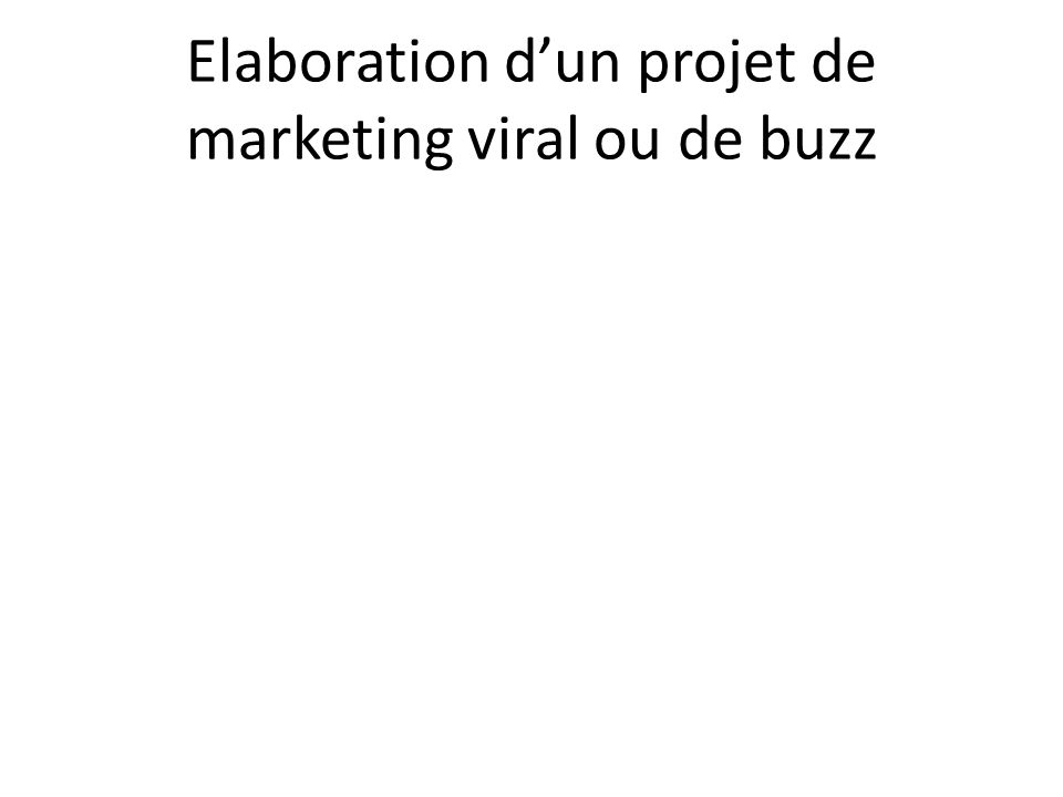 Elaboration dun projet de marketing viral ou de buzz