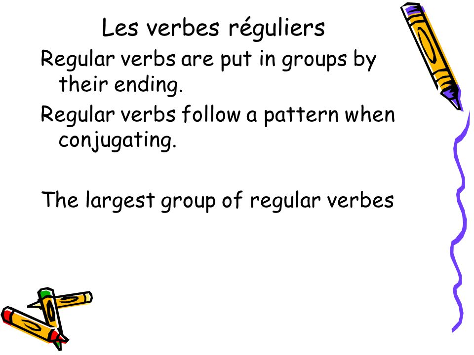 Les verbes réguliers Regular verbs are put in groups by their ending. Regular verbs follow a pattern when conjugating. The largest group of regular ve