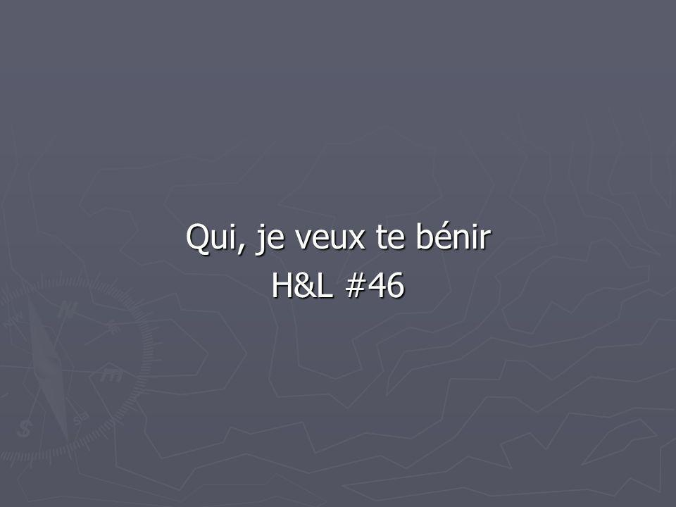 Qui, je veux te bénir H&L #46
