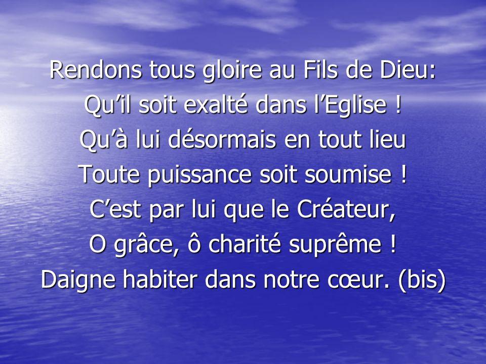 Rendons tous gloire au Fils de Dieu: Quil soit exalté dans lEglise .